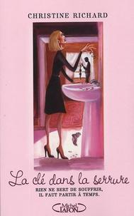 Christine Richard - La clé dans la serrure - Rien ne sert de souffrir, il faut partir à temps..