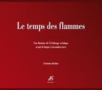Christine Richier - Le temps des flammes - Une histoire de l'éclairage scénique avant la lampe à incandescence.