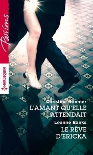 Christine Rimmer et Leanne Banks - L'amant qu'elle attendait ; Le rêve d'Ericka.