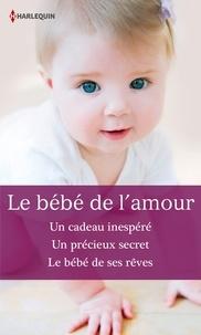 Christine Rimmer et Lucy Monroe - Le bébé de l'amour - Un cadeau inespéré - Un précieux secret - Le bébé de ses rêves.