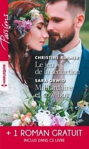 Christine Rimmer et Sara Orwig - Le jeu de la séduction - Milliardaire et cow-boy - Les liens du destin.