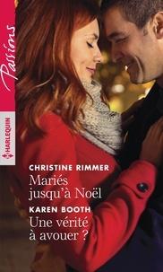 Christine Rimmer et Karen Booth - Mariés jusqu'à Noël - Une vérité à avouer ?.