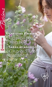 Christine Rimmer et Sarah M. Anderson - Un papa pour Marybeth - Coup de foudre inattendu.