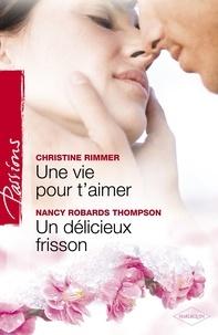 Christine Rimmer et Nancy Robards Thompson - Une vie pour t'aimer - Un délicieux frisson (Harlequin Passions).