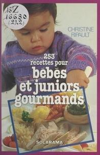 Christine Ripault - 253 recettes pour bébés et juniors gourmands.