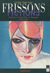 Christine Rivalan Guégo - Frissons, fictions - Romans et nouvelles en Espagne, 1894-1936.