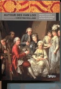 Christine Rolland - Autour des Van Loo - Peinture, commerce des tissus et espionnage en Europe (1250-1830).