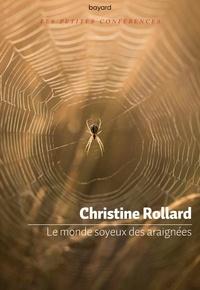 Christine Rollard - Le monde soyeux des araignées.