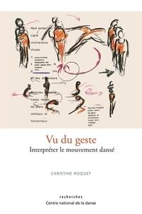 Christine Roquet - Vu du geste - Interpréter le mouvement dansé.