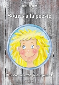 Christine Rose - Souris à la poésie - 30 poésies nouvelles pour enfants.