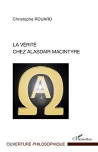 Christine Rouard - La vérité chez Alasdair Macintyre.