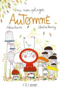 Christine Roussey et Alain Ducasse - Dans mon potager Automne.