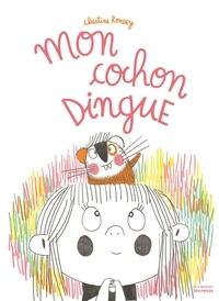 Christine Roussey - Mon cochon dingue.