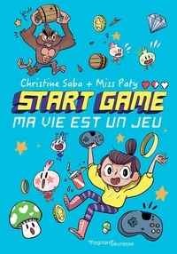 Christine Saba et Paty Miss - Start game Tome 1 : Ma vie est un jeu.
