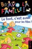 Christine Sagnier et Caroline Hesnard - Le foot, c'est aussi pour les filles !.