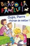Christine Sagnier et Caroline Hesnard - Oups, Pierre change de métier !.