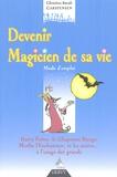 Christine-Sarah Carstensen - Devenir Magicien de sa vie - Mode d'emploi, Harry Potter, le Chaperon Rouge, Merlin l'enchanteur... et les autres, à l'usage des grands.