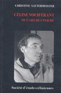 Christine Sautermeister - Céline vociférant ou l'art de l'injure.