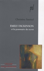 Christine Savinel - Emily Dickinson et la grammaire du secret.