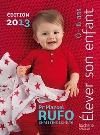 Christine Schilte et Marcel Rufo - Elever son enfant 0-6 ans 2013.