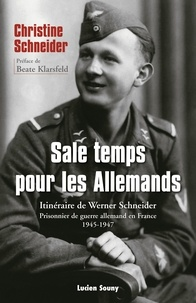 Christine Schneider - Sale temps pour les allemands - Itinéraire de Werner Schneider, prisonnier de guerre allemand en France (1945-1947).