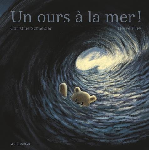 Christine Schneider et Hervé Pinel - Un ours à la mer !.