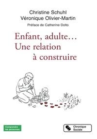 Christine Schuhl et Véronique Olivier-Martin - Enfants, adulte... Une relation à construire.