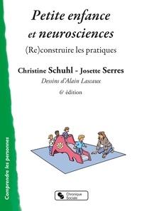 Christine Schuhl et Josette Serres - Petite enfance et neurosciences - (Re)construire les pratiques.