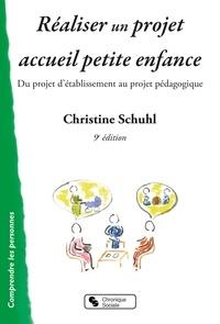 Christine Schuhl - Réaliser un projet accueil petite enfance - Du projet d'établissement au projet pédagogique.