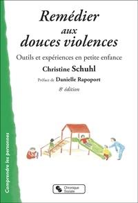 Christine Schuhl - Remédier aux douces violences - Outils et expériences en petite enfance.