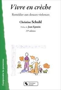 Christine Schuhl et Jean Epstein - Vivre en crèche - Remédier aux douces violences.