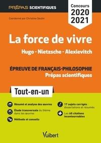 Christine Seutin - La force de vivre, Hugo - Nietzsche - Alexievitch - Epreuve de français-philosophie Tout-en-un prépas scientifiques.