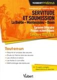 Christine Seutin et Jacqueline Zorlu - Servitude et soumission : La Boétie - Montesquieu - Ibsen - Epreuve littéraire Prépas scientifiques Concours 2017-2018.