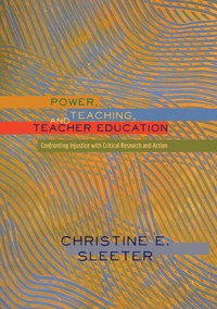 Christine Sleeter - Power, Teaching, and Teacher Education - Confronting Injustice with Critical Research and Action.