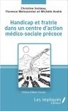 Christine Sotteau et Florence Meissonnier - Handicap et fratrie dans un centre d'action médico-sociale précoce.