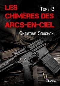 Christine Souchon - Les arcs-en-ciel de l'ombre Tome 2 : Les chimères des arcs-en-ciel.