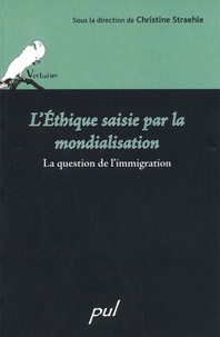 Christine Straehle - L'éthique saisie par la mondialisation - La question de l'immigration.