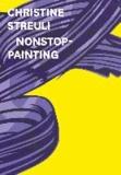 Christine Streuli. Nonstop-Painting.