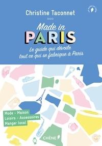 Christine Taconnet - Made in Paris - Le guide qui dévoile tout ce qui se fabrique à Paris.