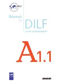 Christine Tagliante et Dorothée Dupleix - Réussir le DILF A1.1 - Guide pédagogique.
