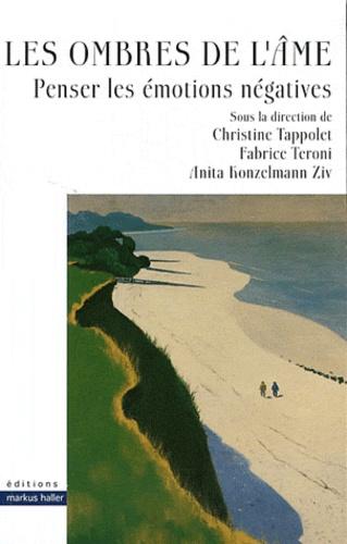 Christine Tappolet et Fabrice Teroni - Les Ombres de l'âme - Penser les émotions négatives.