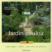 Christine Ternynck - Jardin couloir - Reportages, idées, portraits de plantes.