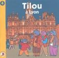 Christine Theillier - Tilou, le petit globe-trotter Tome 4 : Tilou à Lyon.