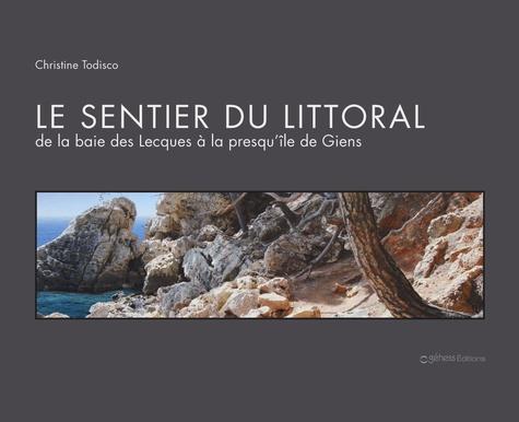 Christine Todisco - Le sentier du littoral - De la baie des Lecques à la presqu'île de Giens.