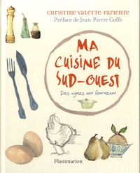 Ma cuisine du Sud-Ouest- Des vignes aux fourneaux - Christine Valette-Parienté |