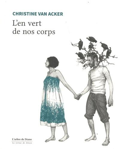 Christine Van Acker - L'en vert de nos corps.
