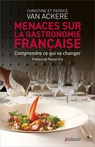 Christine Van Ackere et Patrice Van Ackere - Menaces sur la gastronomie française - Comprendre ce qui va changer.