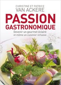 Christine Van Ackere et Patrice Van Ackere - Passion gastronomique - Devenir un gourmet éclairé et même un cuisinier virtuose.