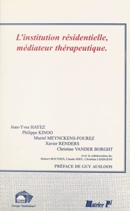 Christine Vander Borght et Jean-Yves Hayez - L'institution résidentielle, médiateur thérapeutique.