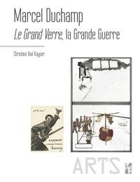 Christine Vial Kayser - Marcel Duchamp - Le Grand Verre, la Grande Guerre.